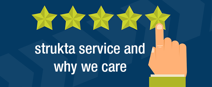 strukta customer service and why we care